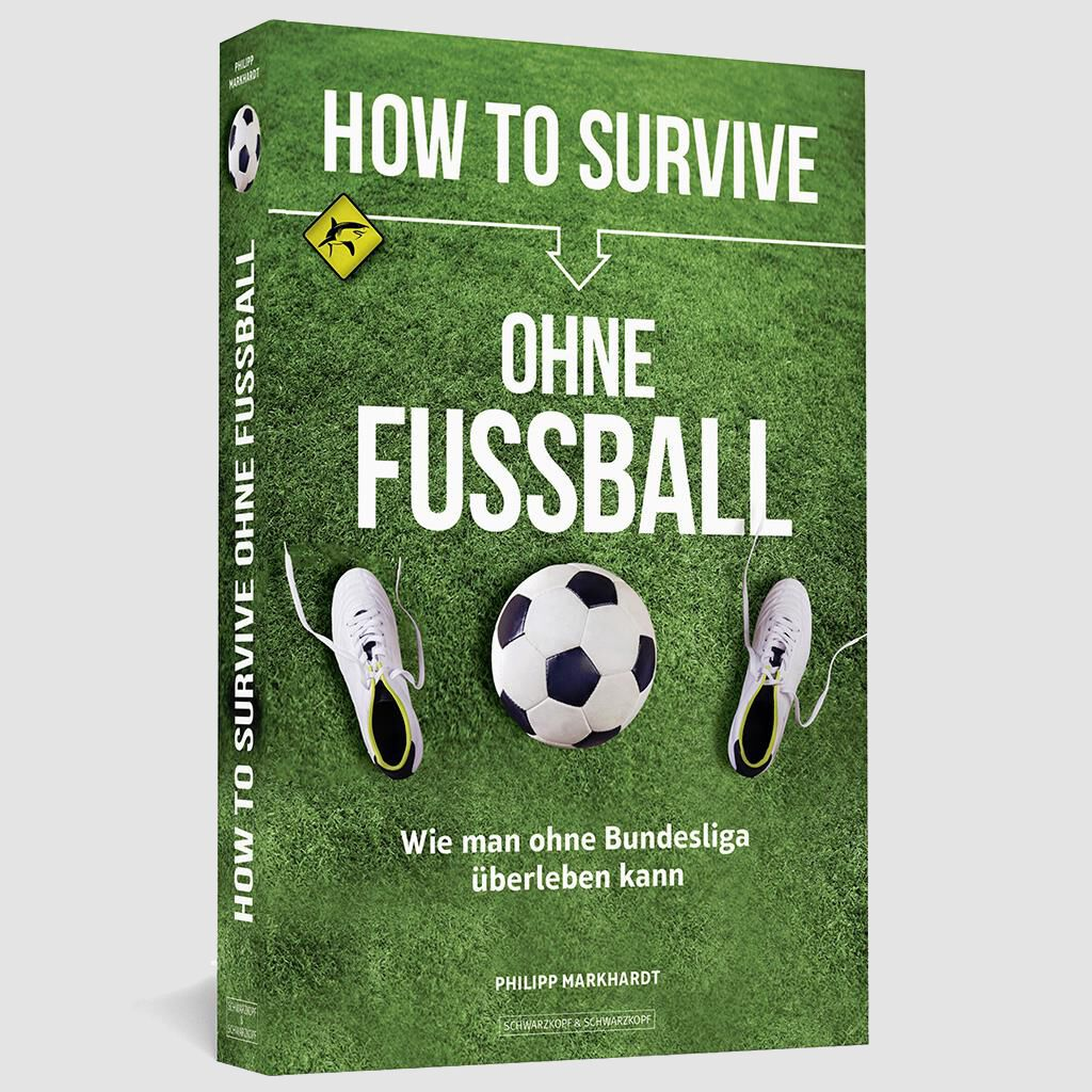 Philipp Markhardt - HOW TO SURVIVE OHNE FUSSBALL
