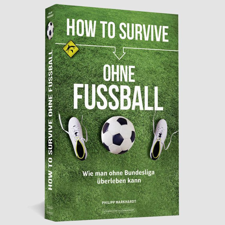 Philipp Markhardt - HOW TO SURVIVE OHNE FUSSBALL -...